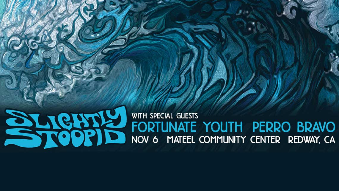 Nov. 6th: Slightly Stoopid plus Fortunate Youth and Perro Bravo